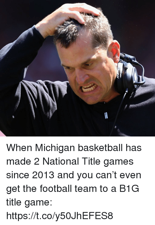 Basketball, Football, and Sports: When Michigan basketball has made 2 National Title games since 2013 and you can't even get the football team to a B1G title game: https://t.co/y50JhEFES8