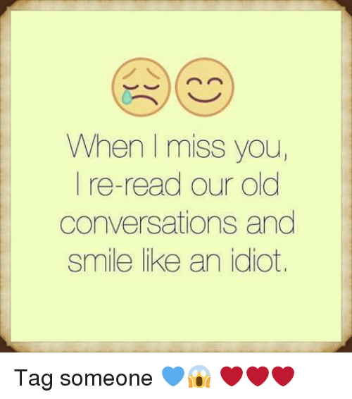 Memes, Converse, and Tag Someone: When miss you  I re-read our old  conversations and  smile like an idiot, Tag someone 💙😱 ❤❤❤