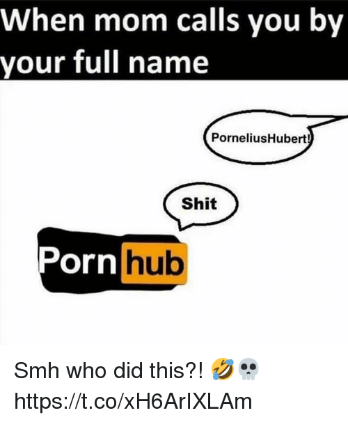 Memes, Shit, and Smh: When mom calls you by  your full name  PorneliusHubert!  Shit  rnhub Smh who did this?! 🤣💀 https://t.co/xH6ArIXLAm