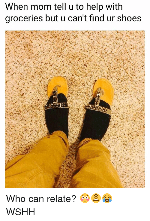 Memes, Shoes, and Wshh: When mom tell u to help with  groceries but u can't find ur shoes Who can relate? 😳😩😂 WSHH