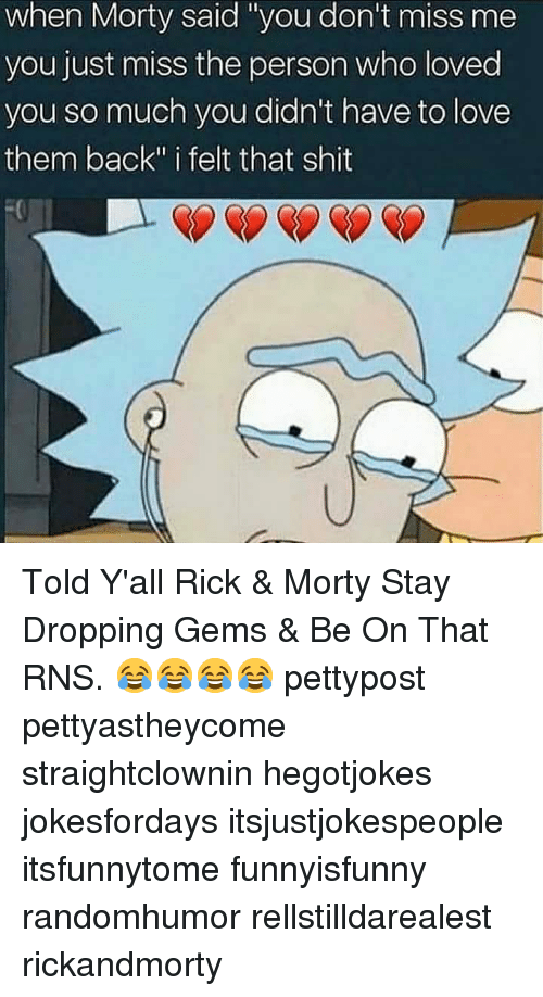 When Morty Said You Don't Miss Me You Just Miss the Person
