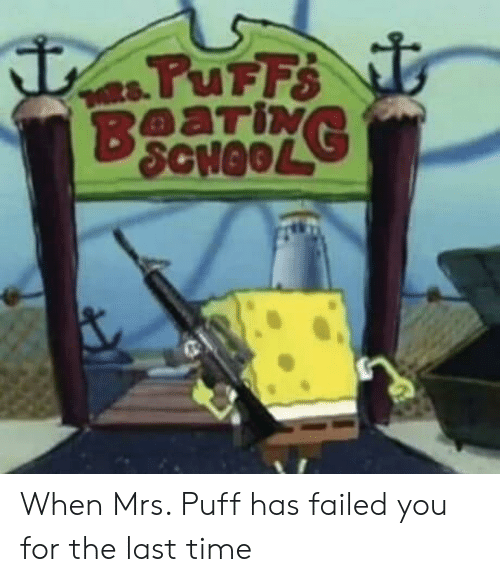 SpongeBob, Time, and Mrs. Puff: When Mrs. Puff has failed you for the last time
