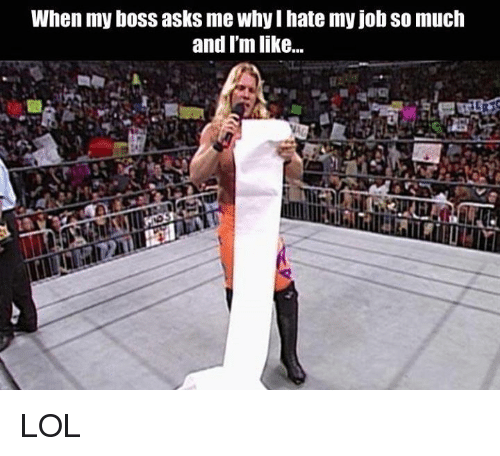 dank and boss when my boss asks me why i hate my - I Hate My Boss I Hate My Job