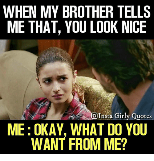 when my brother tells me that you look nice oinsta 30002366 ✅ 25 best memes about what do you want from me what do you