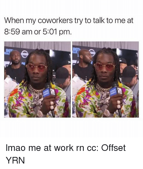 when my coworkers try to talk to me at 8 59 24078975 ✅ 25 best memes about offset yrn offset yrn memes,Offset Meme