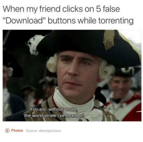 when my friend clicks on 5 false download buttons while 5491963 ✅ 25 best memes about pirate pirate memes