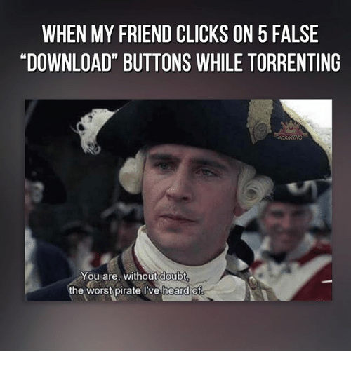 when my friend clicks on 5 false hdownload buttons while 21140229 ✅ 25 best memes about you are without doubt the worst pirate