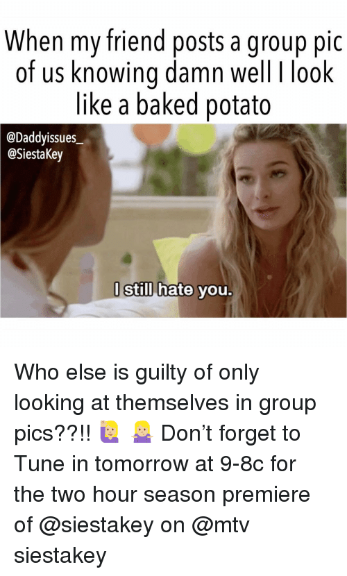 Baked, Mtv, and Baked Potato: When my friend posts a group pic  of us knowina damn well I look  like a baked potato  @Daddyissues  @SiestaKey  l Still hate vou Who else is guilty of only looking at themselves in group pics??!! 🙋🏼♀️ 🤷🏼♀️ Don't forget to Tune in tomorrow at 9-8c for the two hour season premiere of @siestakey on @mtv siestakey