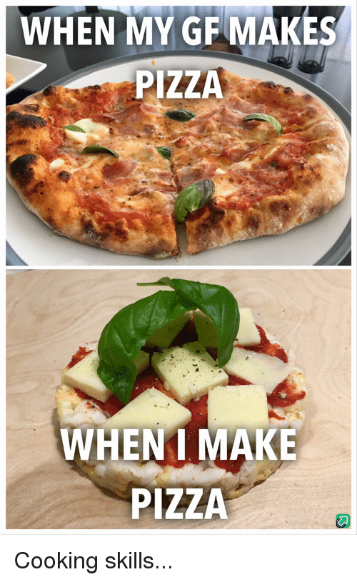 Funny Pizza And Make When My Gf Makes Pizza Wheni Make Pizza Cooking