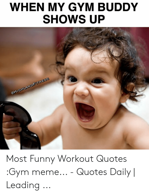 When My Gym Buddy Shows Up Most Funny Workout Quotes Gym Meme Quotes Daily Leading Funny Meme On Me Me