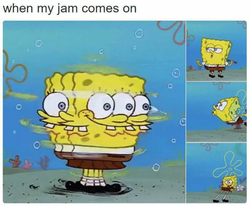 Funny, Jam, and  Jamming: when my jam comes on