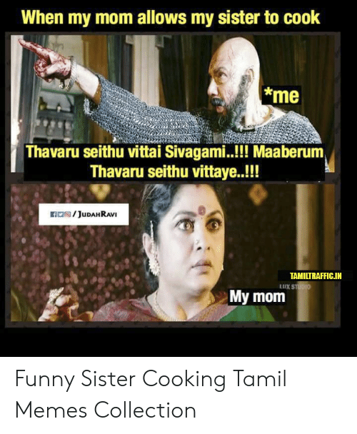 06d3347be3 When My Mom Allows My Sister to Cook Me Thavaru Seithu Vittai ...