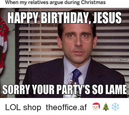 when my relatives argue during christmas happy birthday jesus theotriceisms com 29658551 ✅ 25 best memes about happy birthday jesus happy birthday