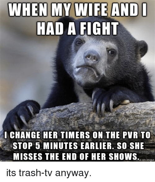 WHEN MY WIFE AND HAD a FIGHT INCHANGE HER TIMERS ON THE PVR