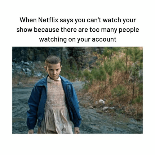 Netflix, Watch, and Account: When Netflix says you can't watch your  show because there are too many people  watching on your account