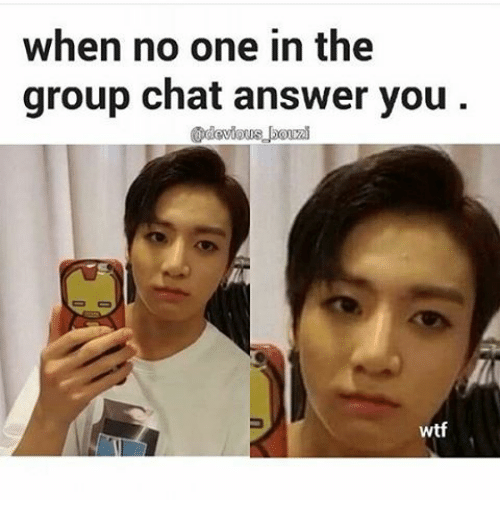 When No One in the Group Chat Answer You Wtf   Group Chat