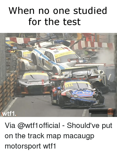 Memes, Test, and 🤖: When no one studied  for the test  REAO  wtf1. Via @wtf1official - Should've put on the track map macaugp motorsport wtf1