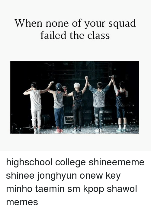 When None of Your Squad Failed the Class Highschool College
