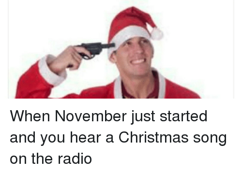 Funny, Radio, and Songs: When November just started and you hear a Christmas
