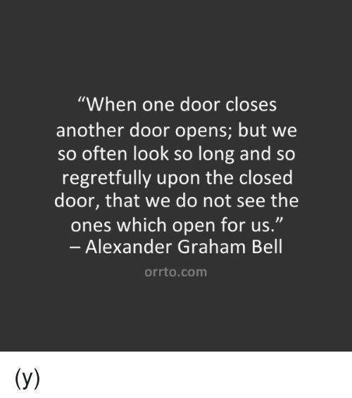 Alexander Graham Bell Memes and 🤖 \ When one door closes another door  sc 1 st  Me.me & WHEN ONE DOOR CLOSES ANOTHER OPENS BUT WE OFTEN LOOK SO LONG AND ...