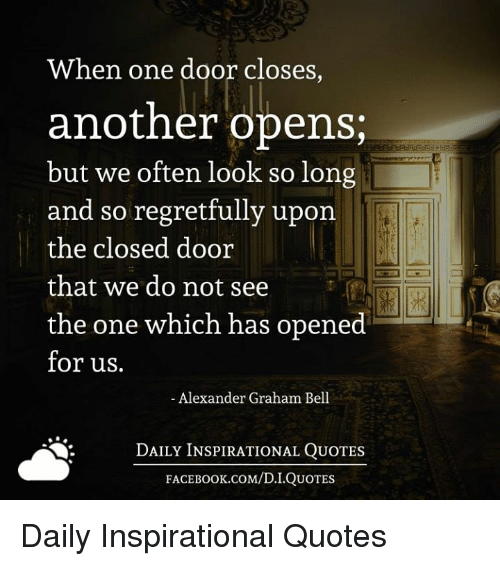 When One Door Closes Another Opens But We Often Look So Long And So