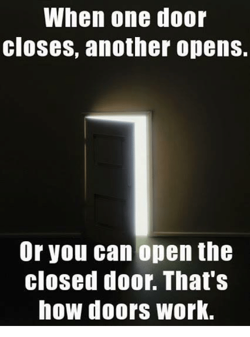 Memes 🤖 and Doors When one door closes another opens. Or  sc 1 st  Me.me & When One Door Closes Another Opens or You Can Open the Closed Door ...