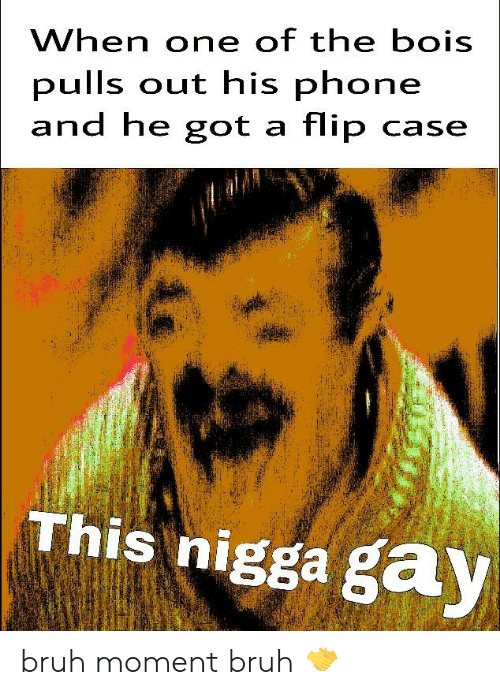 Bruh, Phone, and Reddit: When one of the bois  pulls out his phone  and he got a flip case  This nigga gay bruh moment bruh 🤝