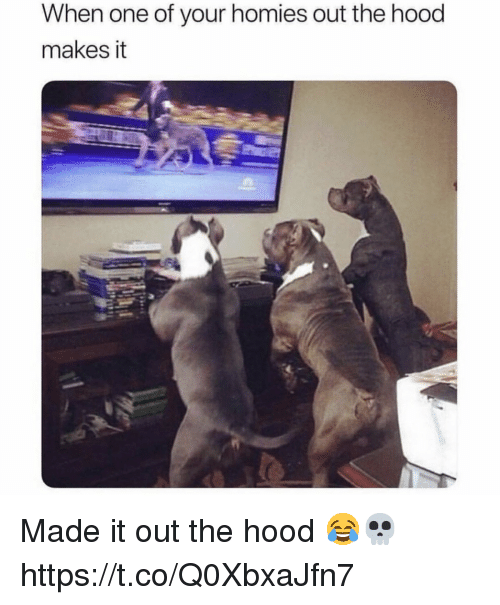 The Hood, Hood, and One: When one of your homies out the hood  makes it Made it out the hood 😂💀 https://t.co/Q0XbxaJfn7