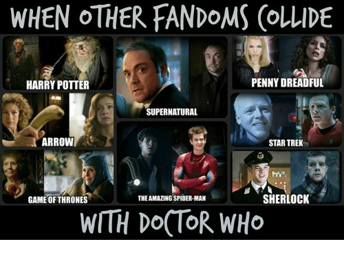 Dreads, Harry Potter, and Memes: WHEN OTHER FANDOMS (OLLIDE  PENNY DREADFUL  HARRY POTTER  SUPERNATURAL  ARROW  STAR TREK  SHERLOCK  THE AMAZING SPIDER-MAN  GAME OF THRONES  WITH DOCTOR WHO