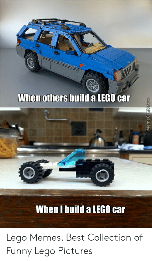 When Others Build a LEGO When I Build a LEGO Car