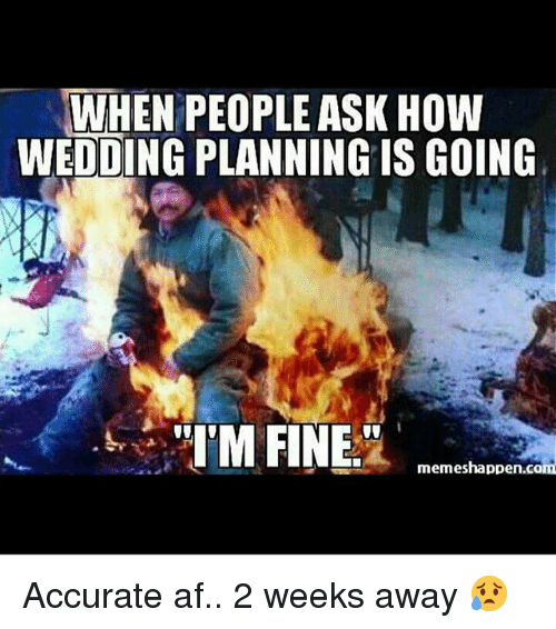 Af Memes And Wedding When People Ask How Planning Is Going