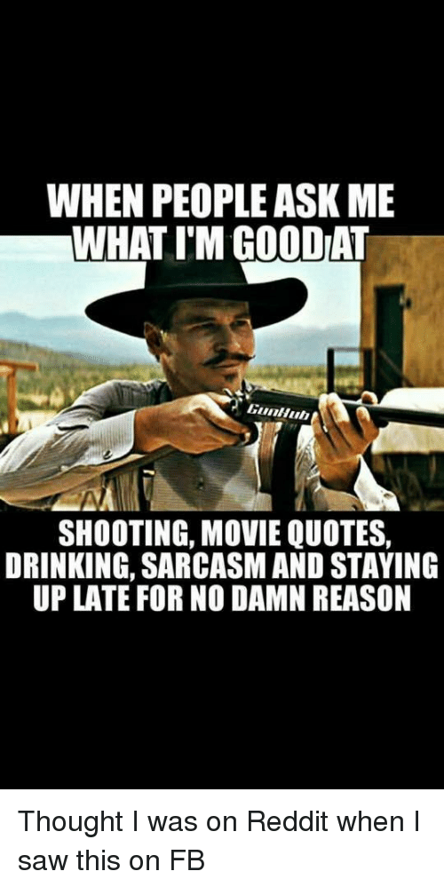 Shooting Quotes New When People Ask Me What I'm Goodiat Shooting Movie Quotes Drinking