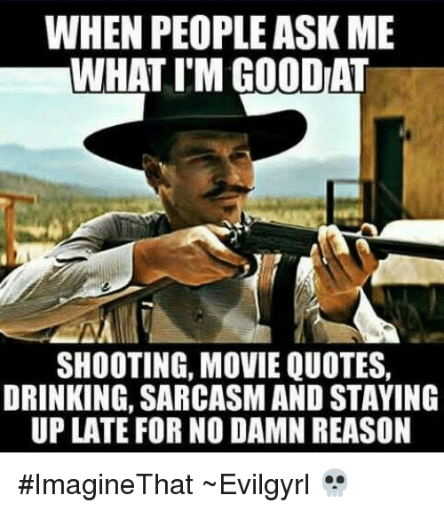 Shooting Quotes: WHEN PEOPLE ASK ME WHAT I'MGOODIAT SHOOTING MOVIE QUOTES