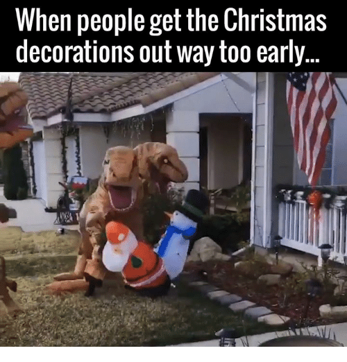 memes decoration and when people get the christmas decorations out way too