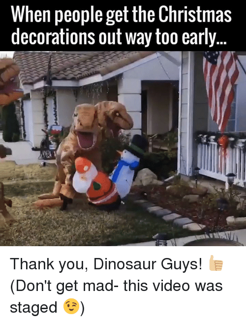 when people get the christmas decorations out way too early 6117738 ✅ 25 best memes about dinosaurs dinosaurs memes,Dinosaur Supervisor Meme