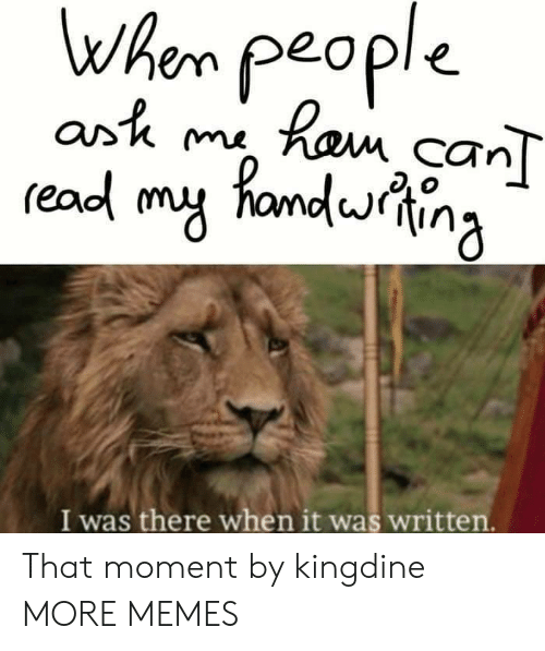 Dank, Memes, and Target: when people  readl my fandina  Or'K m  CTn  I was there when it was written. That moment by kingdine MORE MEMES