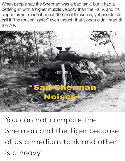 When People Say the Sherman Was a Bad Tank but It Had a