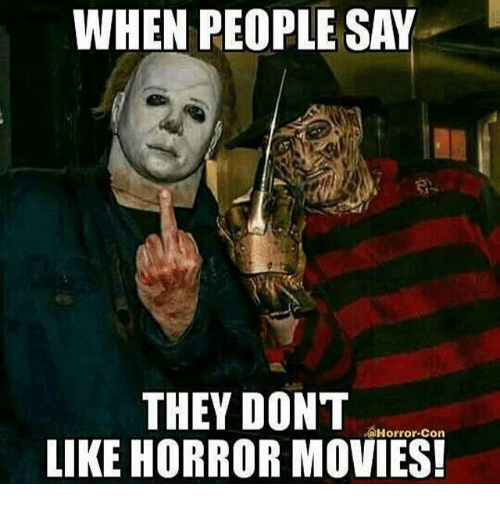 when people say they dont horror con like horror movies 21166056 ✅ 25 best memes about horror movies horror movies memes,Memes Horror