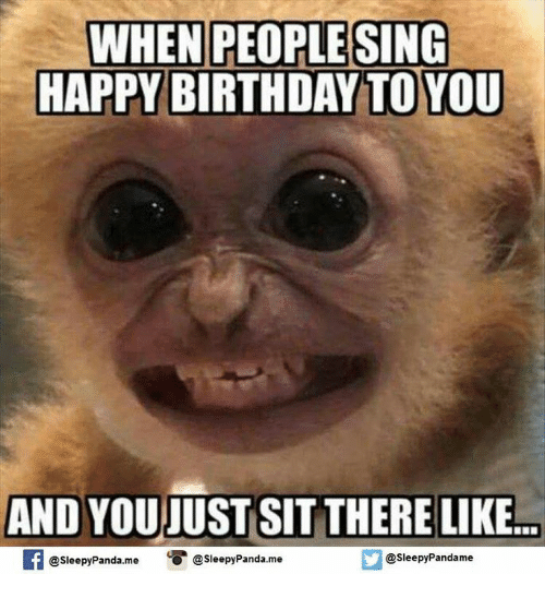 when people sing happy birthday to you and youiust sit 4746104 ✅ 25 best memes about singing happy birthday singing happy