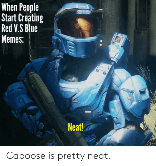 When People Start Creating Red VS Blue Memes Neat! Caboose