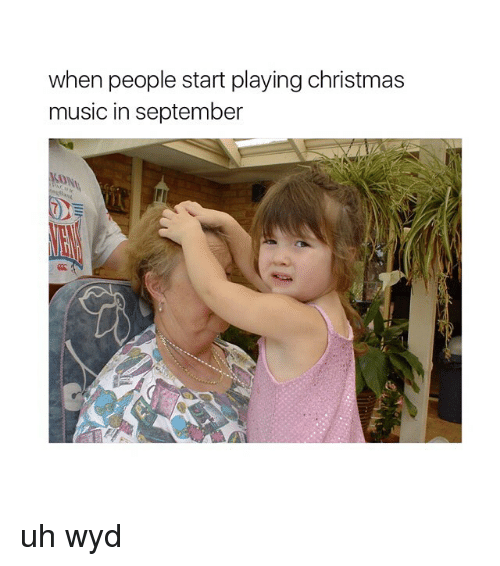 Play Christmas Music.When People Start Playing Christmas Music In September Uh