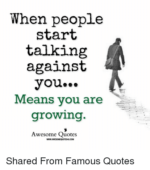 Mean S Quotes   When People Start Talking Against You Means You Are Growing Awesome