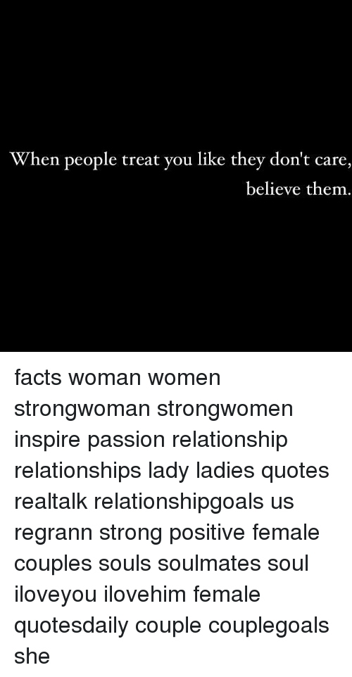 When People Treat You Like They Dont Care Believe Them Facts Woman