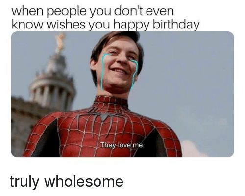 Birthday, Love, and Happy Birthday: when people you don't even  know wishes you happy birthday  They love me. truly wholesome
