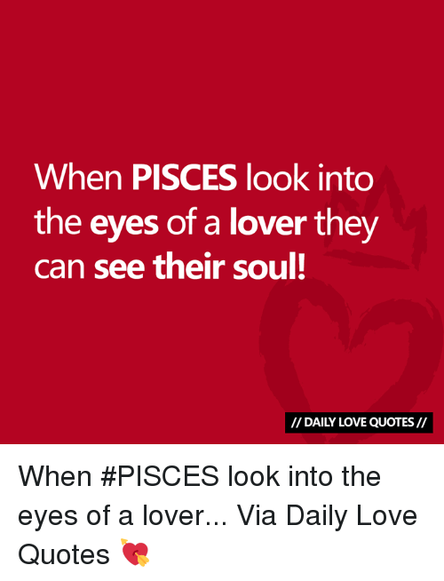 When Pisces Look Into The Eyes Of A Lover They Can See Their Soul
