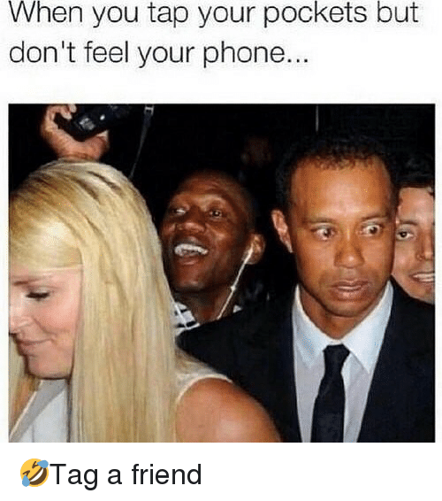 Memes, Phone, and 🤖: When  pockets  you tap your  don't feel your phone..  but 🤣Tag a friend