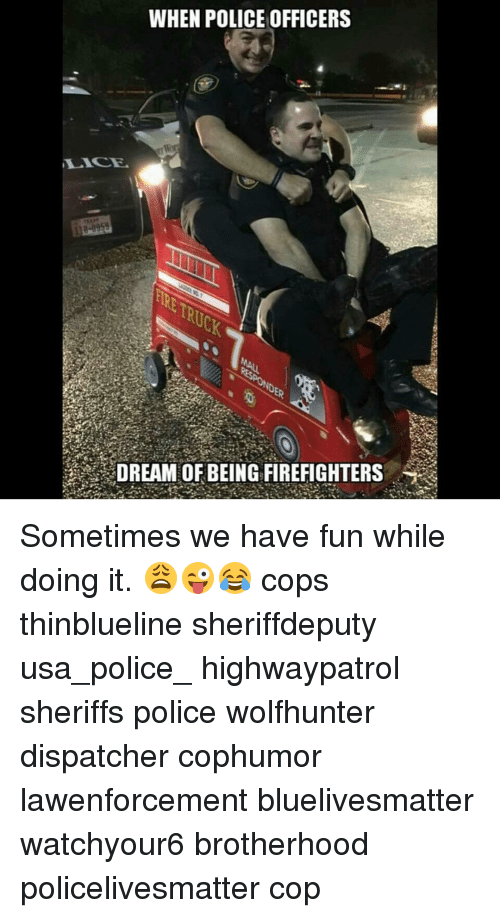When Police Officers Dream Of Being Firefighters Sometimes We Have