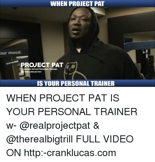 WHEN PROJECT PAT Our Mood PROJECT PAT IS YOUR PERSONAL TRAINER WHEN