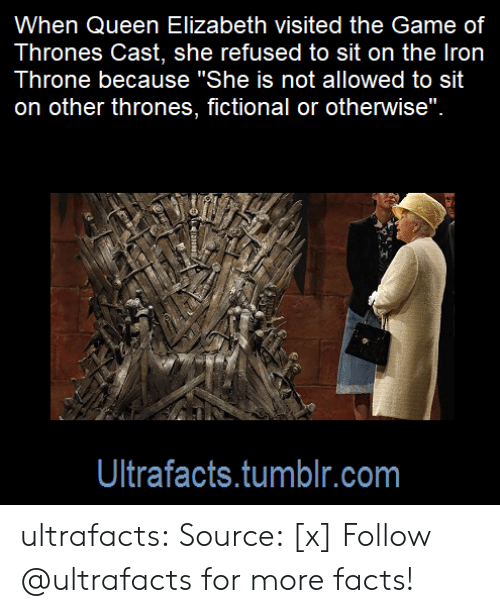 "Facts, Game of Thrones, and News: When Queen Elizabeth visited the Game of  Thrones Cast, she refused to sit on the Iron  Throne because ""She is not allowed to sit  on other thrones, fictional or otherwise""  뷰  Ultrafacts.tumblr.com ultrafacts: Source: [x] Follow @ultrafacts for more facts!"