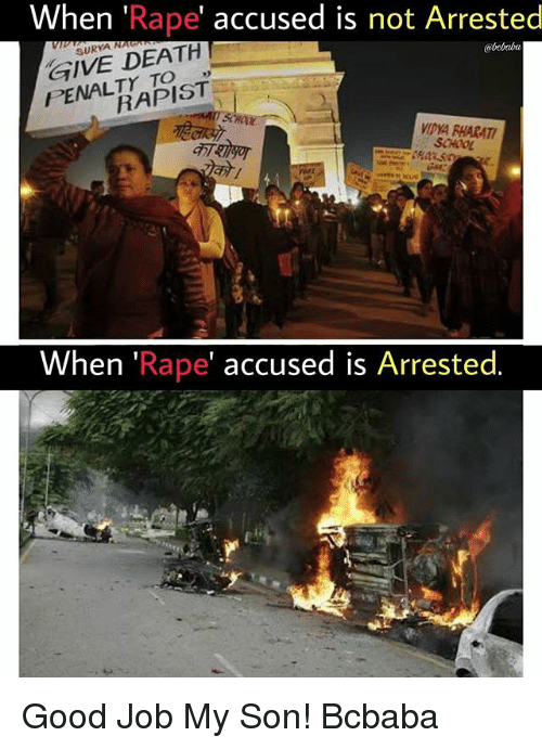 Memes, School, and Death: When 'Rape' accused is not Arrested  GIVE DEATH  PENALTY TO  SURYA N  @bobaba  9)  RAPIST  VIDYA PHARAT  SCHOOL  When 'Rape' accused is Arrested. Good Job My Son! Bcbaba